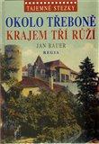 Okolo Třeboně krajem tří růží (Tajemné stezky) - obálka
