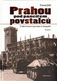 Prahou pod panc&#237;em povstalc (esk&#233; kvtnov&#233; povst&#225;n&#237; ve fotografii - Svazek I) - oblka