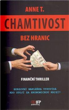 Chamtivost bez hranic. Burzovní makléřka vypovídá. Kdo vlastně stojí za finanční světovou krizí? - Anne T.