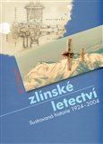 Zlínské letectví (Ilustrovaná historie 1924 - 2004) - obálka