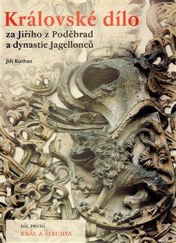 Obálka titulu Královské dílo za Jiřího z Poděbrad a dynastie Jagellonců