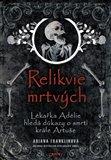 Relikvie mrtvých (Lékařka Adélie hledá důkazy o smrti krále Artuše) - obálka