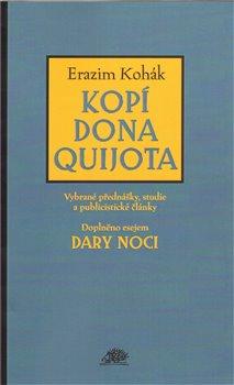 Kopí Dona Quijota. Vybrané přednášky, studie a publicistické články - Erazim Kohák