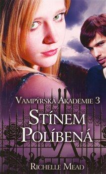 Stínem políbená (Vampýrská akademie 3) - Richelle Mead