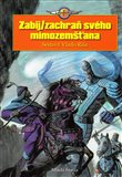 Zabij / zachra sv&#233;ho mimozemana - oblka