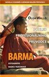 Barma – pohled profesionálního průvodce (Povídání pro ty, kteří o Barmě moc nevědí a chtěli by jí poznat.) - obálka