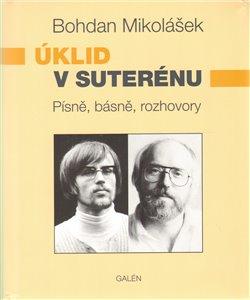 Úklid v suterénu + CD. Písně, básně, rozhovory - Bohdan Mikolášek