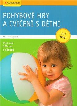 Pohybové hry a cvičení s dětmi od 1–3 let. učíme se hrou - Anne Pulkkinen