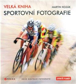 Velká kniha sportovní fotografie - Martin Kozák