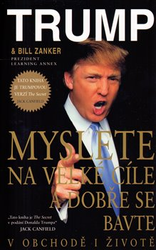 Myslete na velké cíle a dobře se bavte v obchodě i životě - Donald J. Trump, Bill Zanker