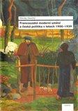 Francouzské moderní umění a česká politika v letech 1900-1939 - obálka