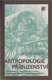 Antropologie příbuzenství (Příbuzenství, manželství a rodina v kulturně antropologické perspektivě) - obálka