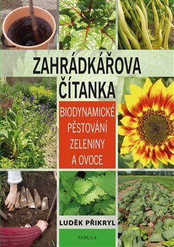 Zahrádkářova čítanka. Biodynamické pěstování zeleniny a ovoce - Luděk Přikryl