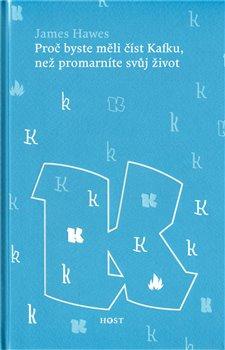 Obálka titulu Proč byste měli číst Kafku, než promarníte svůj život
