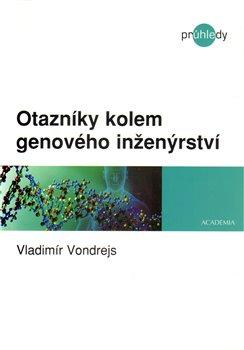 Otazníky kolem genového inženýrství - Vladimír Vondrejs