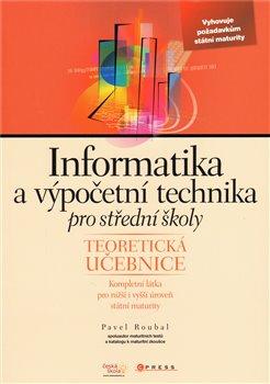 Informatika a výpočetní technika pro střední školy. Teoretická učebnice - Pavel Roubal