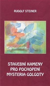 Stavební kameny pro pochopení mystéria Golgoty - Rudolf Steiner