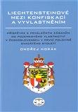 Liechtensteinové mezi konfiskací a vyvlastněním (Příspěvek k poválečným zásahům do pozemkového vlastnictví v Československu v první polovině 20. století vypovídá) - obálka