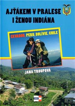 Ajťákem v pralese a ženou indiána - Jana Troupová