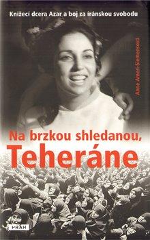 Práh Na brzkou shledanou, Teheráne.. Knížecí dcera Azar a boj za íránskou svobodu - Anne Ameri-Siemensová