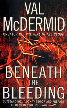 Beneath the Bleeding - Val McDermid