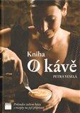 Kniha o kávě (Průvodce světem kávy s recepty na její přípravu) - obálka