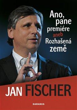 Daranus Ano, pane premiére aneb Rozhašená země - Jan Fischer