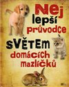 Obálka knihy Nejlepší průvodce světem domácích mazlíčků