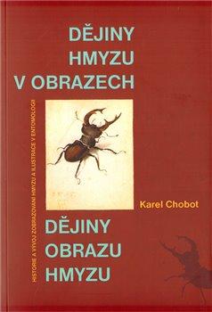Dějiny hmyzu v obrazech. Historie a vývoj zobrazování hmyzu a ilustrace v entomologii - Karel Chobot