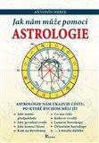 Jak nám může pomoci astrologie (Astrologie nám ukazuje cestu, po které bychom měli jít) - obálka