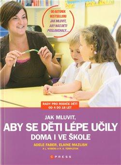 Jak mluvit, aby se děti lépe učily. doma i ve škole - Adele Faber, Elaine Mazlish