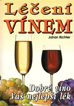 Léčení vínem. Dobré víno Váš nejlepší lék - Johan Richter
