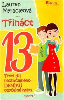 Třináct. Neobyčejný deník obyčejné holky - Lauren Myracleová