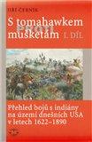 S tomahawkem proti mušketám. Přehled bojů s indiány na území dnešních USA v letech 1622–1890, I. díl - obálka