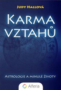 Karma vztahů. Astrologie a minulé životy - Judy Hallová