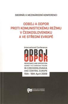 Obálka titulu Odboj a odpor proti komunistickému režimu v Československu a ve střední Evropě
