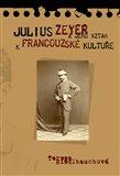 Julius Zeyer a jeho vztah k francouzské kultuře - obálka