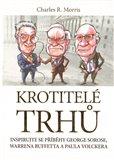 Krotitelé trhů (Inspirujte se příběhy George Sorose, Warrena Buffetta a Paula Volck) - obálka