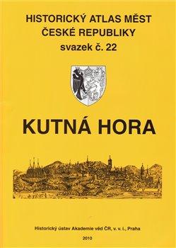 Kutná Hora. Historický atlas měst České republiky svazek č. 22 – Kutná Hora