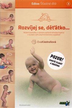 Rozvíjej se, děťátko.... moderní poznatky o významu správné stimulace kojence v souladu s jeho psychomotorickou vyspělostí - Eva Kiedroňová