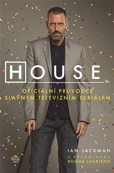 House. Oficiální průvodce slavným televizním seriálem - Ian Jackman