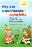 Hry pro usměrňování agresivity (100 námětů pro činnosti s dětmi ve věku od 3 do 8 let) - obálka