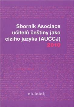 Obálka titulu Sborník Asociace učitelů češtiny jako cizího jazyka (AUČCJ) 2010