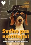 Svého psa nestřílejte (Nový přístup k učení a trénování) - obálka