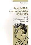 Ivan Málek a vědní politika 1952-1989 (aneb Jediný opravdový komunista?) - obálka