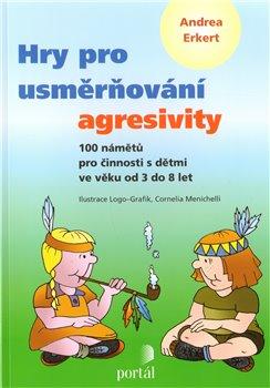 Hry pro usměrňování agresivity. 100 námětů pro činnosti s dětmi ve věku od 3 do 8 let - Andrea Erkert