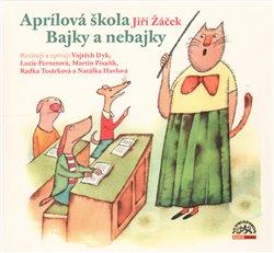Aprílová škola/ Bajky a nebajky, CD - Jiří Žáček
