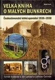 Velká kniha o malých bunkrech (Československé lehké opevnění 1936-1938) - obálka