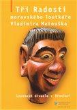 Tři Radosti moravského loutkáře Vladimíra Matouška (Loutkové divadlo v Břeclavi) - obálka