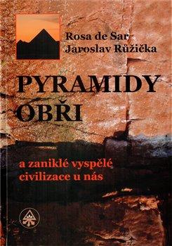 Obálka titulu Pyramidy, obři a zaniklé vyspělé civilizace u nás
